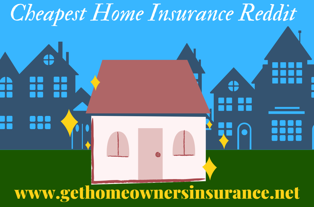 How to Get The Cheapest Home Insurance Reddit