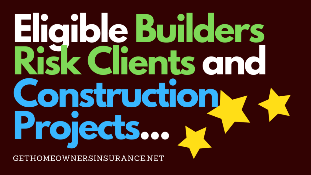Eligible Builders Risk Clients and Construction Projects