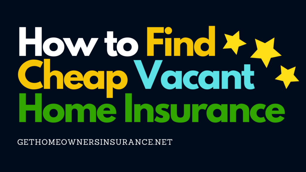 How to Find Cheap Vacant Home Insurance