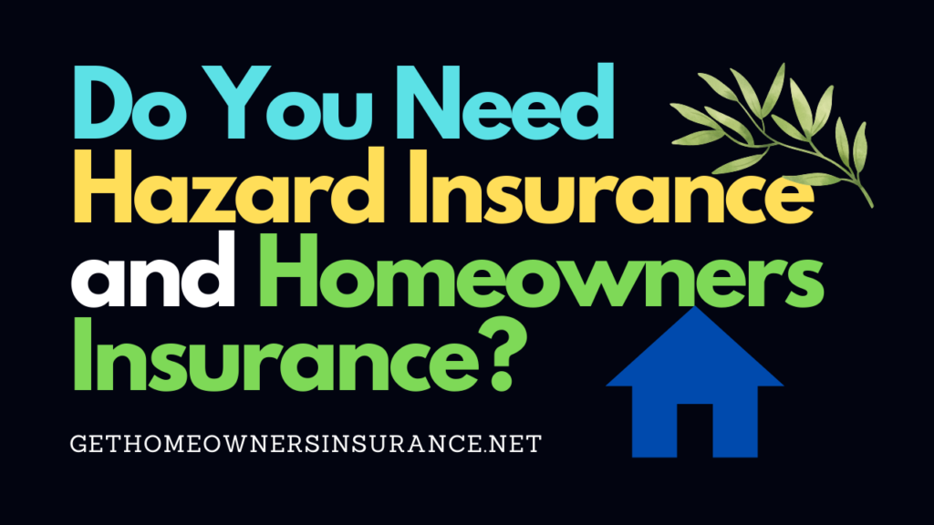 Do You Need Hazard Insurance and Homeowners Insurance