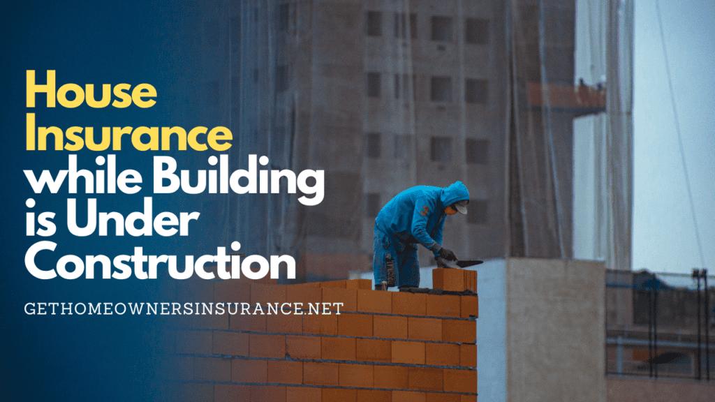 Builders Risk Home Insurance
