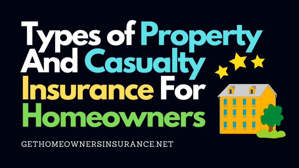 Property And Casualty Insurance For Homeowners